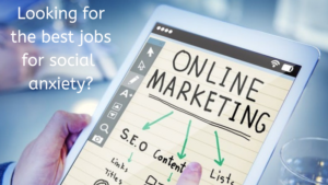 Internet Marketing is One of The Best Jobs for People with Social Anxiety